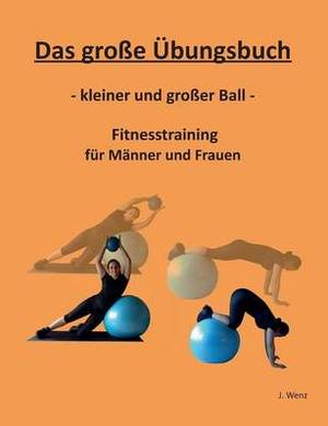 Das Grosse Ubungsbuch - Kleiner Und Grosser Ball - Fitnesstraining