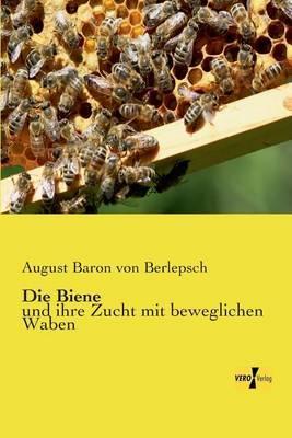 Die Biene: Und Ihre Zucht Mit Beweglichen Waben