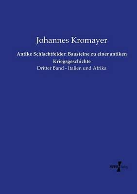 Antike Schlachtfelder: Bausteine Zu Einer Antiken Kriegsgeschichte