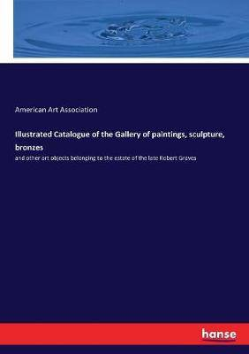 Illustrated Catalogue of the Gallery of paintings, sculpture, bronzes
