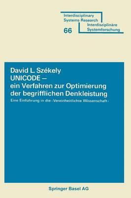 Unicode - Ein Verfahren Zur Optimierung Der Begrifflichen Denkleistung: Eine Einfeuhrung in Die 'Vereinheitlichte Wissenschaft'