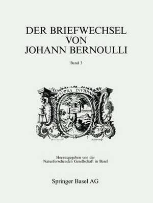 Der Briefwechsel Von Johann I Bernoulli: Teil II: 1703-1714: Vol 3: Der Briefwechsel Mit Pierre Varignon