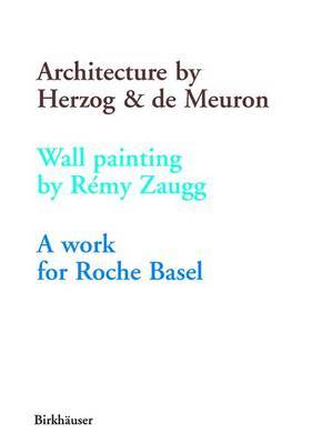 An Architecture by Herzog and De Meuron: A Wall Painting by Remy Zaugg - a Work for Roche Basel
