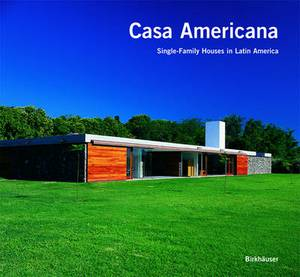 Casa Americana: Single-Family Houses in Latin America