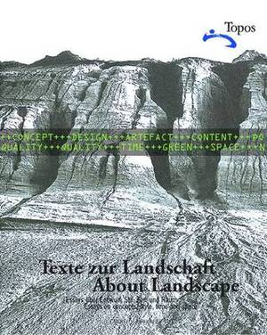 Texte Zur Landschaft / About Landscape: Essays Uber Entwurf, Stil, Zeit Und Raum / Essays on Design, Style, Time and Space