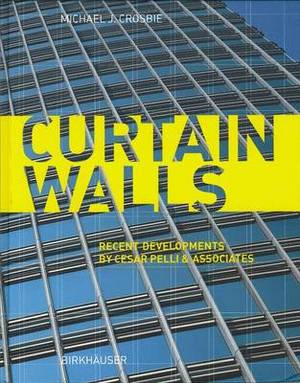 Curtain Walls: Recent Developments by Cesar Pelli and Associates