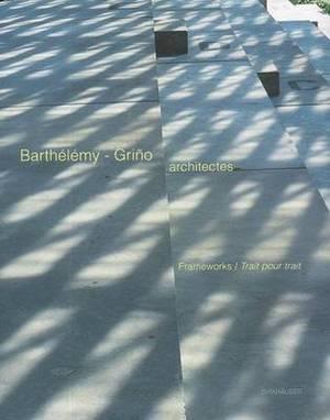 Barthelemy-Grino architectes: Frameworks / Trait pour trait