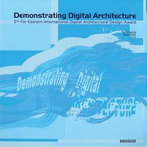 Demonstrating Digital Architecture: 5th Far Eastern International Digital Architectural Design Award