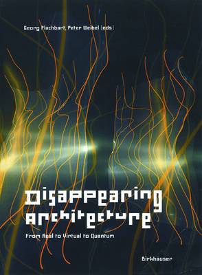 Disappearing Architecture: From Real to Virtual to Quantum