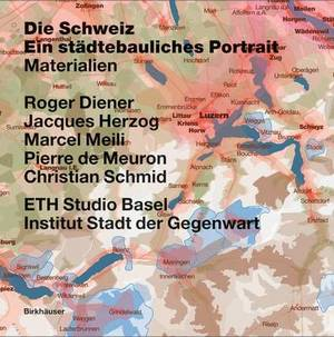 Switzerland: An Urban Portrait: v. 1: Introduction: v. 2: Borders, Communes: A Brief History of the Territory: v. 3: Materials
