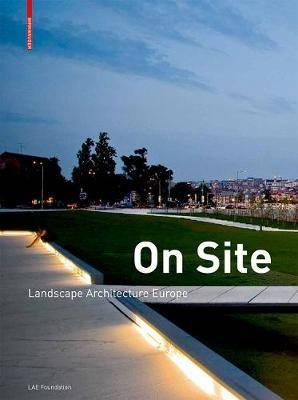 On Site: Landscape Architecture Europe