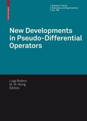 New Developments in Pseudo-Differential Operators: ISAAC Group in Pseudo-Differential Operators (IGPDO), Middle East Technical University, Ankara,Turkey, August 2007
