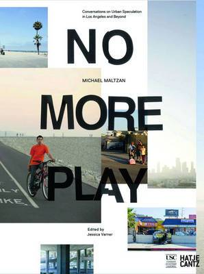 No More Play: Conversations on Open Space and Urban Speculation in Los Angeles and Beyond