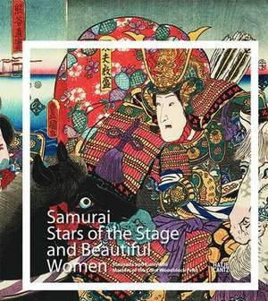 The Samurai and Beautiful Women: The Japanese Color Woodcut Masters Kuniyoshi and Kunisada