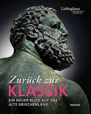 Zuruck Zur Klassik: Ein Neuer Blick Auf Das Alte Griechenland