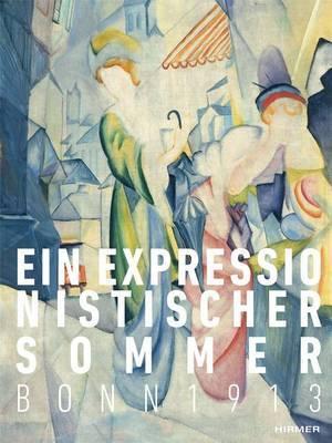Ein Expressionistischer Sommer: Bonn 1913