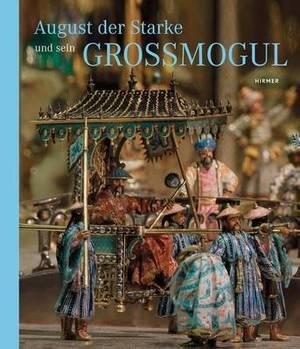 August Der Starke: Und Sein Grossmogul
