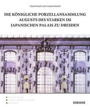Die Konigliche Porzellansammlung Augusts Des Starken Im Japanischen Palais Zu Dresden