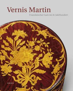 Vernis Martin: Franzosischer Lack Im 18. Jahrhundert