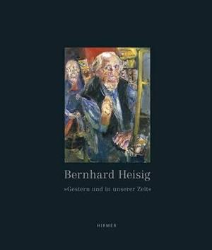 Bernhard Heisig: Gestern Und in Unserer Zeit