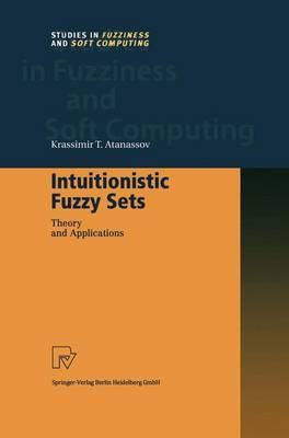 Intuitionistic Fuzzy Sets: Theory and Applications