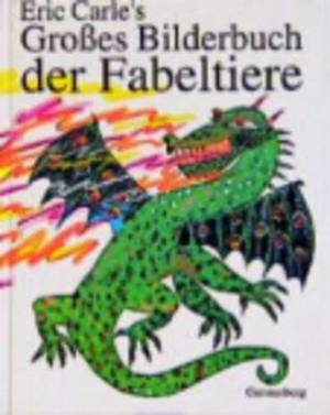 Eric Carle - German: Eric Carle's Grosses Bilderbuch Der Fabeltiere