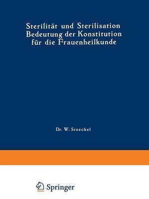 Sterilitat Und Sterilisation: Bedeutung Der Konstitution Fur Die Frauenheilkunde