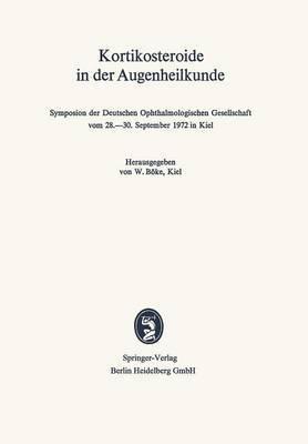 Kortikosteroide in Der Augenheilkunde: Symposion Der Deutschen Ophthalmologischen Gesellschaft Vom 28. 30. September 1972 in Kiel