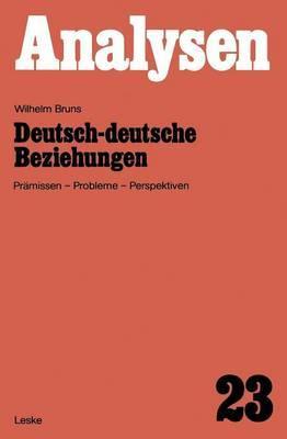 Deutsch-Deutsche Beziehungen: Pramissen, Probleme, Perspektiven