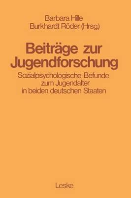 Beitrage Zur Jugendforschung: Sozialpsychologische Befunde Zum Jugendalter in Beiden Deutschen Staaten