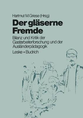 Der Glaserne Fremde: Bilanz Und Kritik Der Gastarbeiterforschung Und Der Auslanderpadagogik