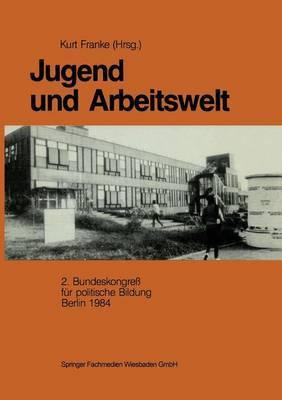 Jugend Und Arbeitswelt: Sektion Des 2. Bundeskongresses Der Deutschen Vereinigung Fur Politische Bildung 1984