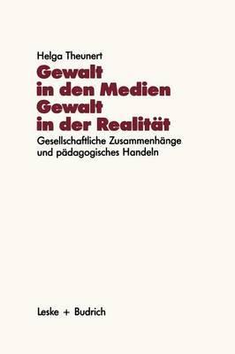 Gewalt in Den Medien Gewalt in Der Realitat: Gesellschaftliche Zusammenhange Und Padagogisches Handeln