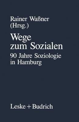 Wege Zum Sozialen: 90 Jahre Soziologie in Hamburg
