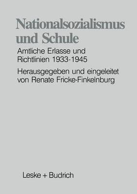 Nationalsozialismus Und Schule: Amtliche Erlasse Und Richtlinien 1933-1945