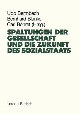 Spaltungen Der Gesellschaft Und Die Zukunft Des Sozialstaates: Beitrage Eines Symposiums Aus Anlass Des 60. Geburtstages Von Hans-Hermann Hartwich
