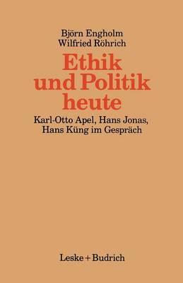 Ethik Und Politik Heute: Verantwortliches Handeln in Der Technisch-Industriellen Welt