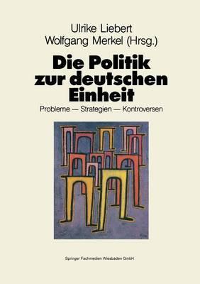 Die Politik Zur Deutschen Einheit: Probleme Strategien Kontroversen