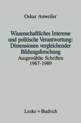 Wissenschaftliches Interesse Und Politische Verantwortung: Dimensionen Vergleichender Bildungsforschung: Ausgewahlte Schriften 1967-1989
