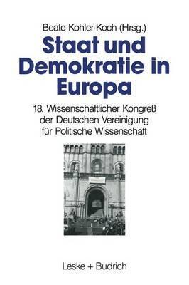 Staat Und Demokratie in Europa: 18. Wissenschaftlicher Kongress Der Deutschen Vereinigung Fur Politische Wissenschaft