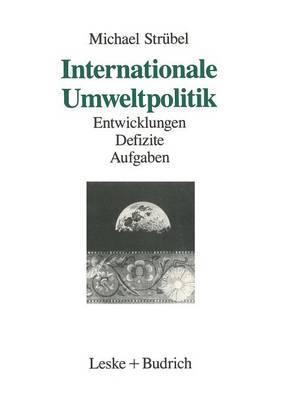 Internationale Umweltpolitik: Entwicklungen - Defizite - Aufgaben