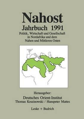 Nahost Jahrbuch 1991: Politik, Wirtschaft Und Gesellschaft in Nordafrika Und Dem Nahen Und Mittleren Osten