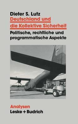 Deutschland Und Die Kollektive Sicherheit: Politische, Rechtliche Und Programmatische Aspekte