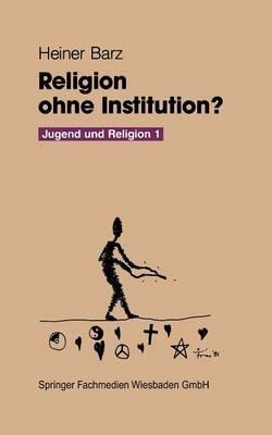 Religion Ohne Institution?: Eine Bilanz Der Sozialwissenschaftlichen Jugendforschung