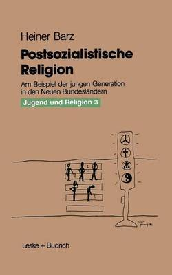 Postsozialistische Religion: Am Beispiel Der Jungen Generation in Den Neuen Bundeslandern