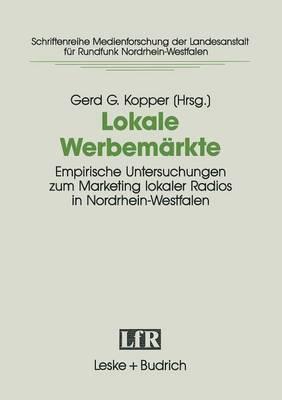 Lokale Werbemarkte: Empirische Untersuchungen Zum Marketing Lokaler Radios in Nordrhein-Westfalen. Projekt Der Arbeitsgemeinschaft Fur Kommunikationsforschung Nrw