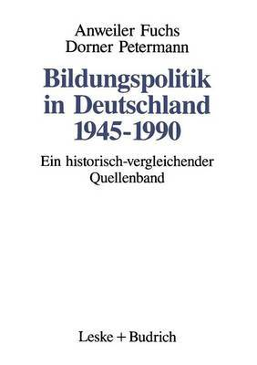 Bildungspolitik in Deutschland 1945-1990: Ein Historisch-Vergleichender Quellenband