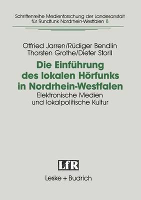 Die Einfuhrung Des Lokalen Horfunks in Nordrhein-Westfalen: Elektronische Medien Und Lokalpolitische Kultur