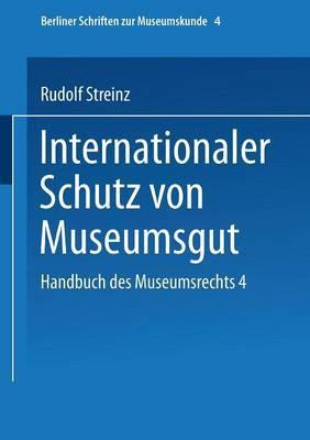 Handbuch Des Museumsrechts 4: Internationaler Schutz Von Museumsgut