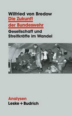 Die Zukunft Der Bundeswehr: Gesellschaft Und Streitkrafte Im Wandel